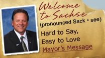 Welcome to Sachse - Pronounced Sak-see - Hard to Say Easy to Love - Mayors Message