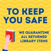 To keep you safe, we quarantine all returned Library items.