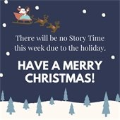 No Story Time This Week. Merry Christmas!