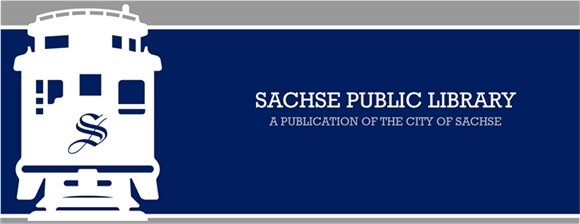 SACHSE PUBLIC LIBRARY - A PUBLICATION OF THE CITY OF SACHSE