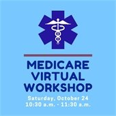 Medicare Virtual Workshop: Saturday, October 24 - 10:30 a.m.